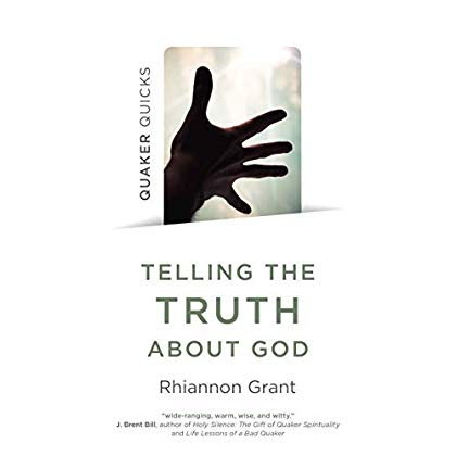 Quaker Quicks - Telling the Truth About God: Quaker Approaches to Theology