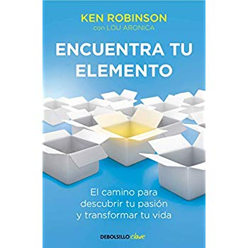 Encuentra tu elemento: El camino para descubrir to pasión y transformar tu vida / Finding Your Element (Spanish Edition)