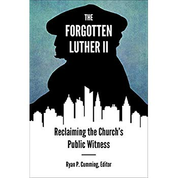 The Forgotten Luther II: Reclaiming the Church's Public Witness
