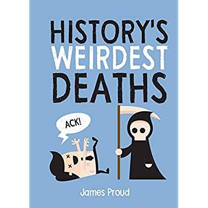 History's Weirdest Deaths: History's Weirdest Ways to Die