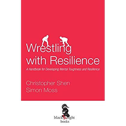 Wrestling with Resilience: A Handbook for Developing Resilience and Mental Toughness