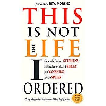 This Is Not the Life I Ordered: 60 Ways to Keep Your Head Above Water When Life Keeps Dragging You Down (Revised, Updated, and Expanded)