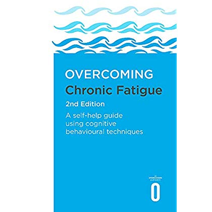 Overcoming Chronic Fatigue 2nd Edition: A self-help guide using cognitive behavioural techniques (Overcoming Books)