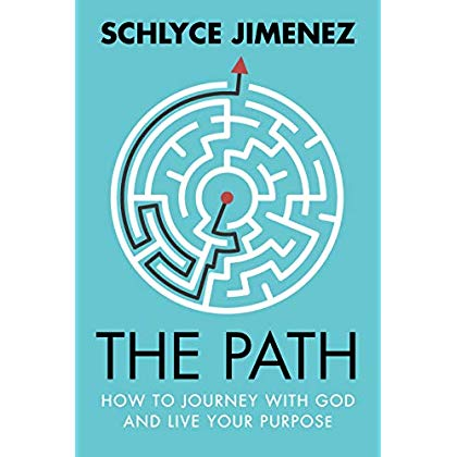The Path: How to Journey with God and Live Your Purpose