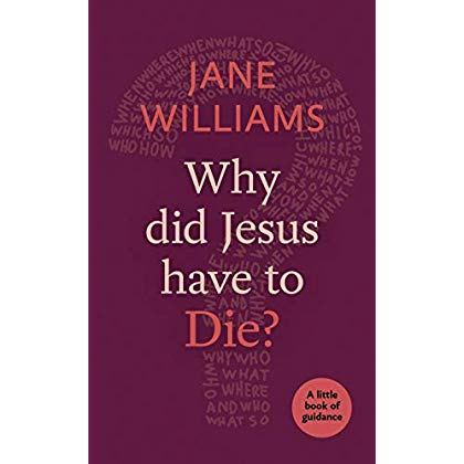 Why did Jesus Have to Die?: A Little Book Of Guidance