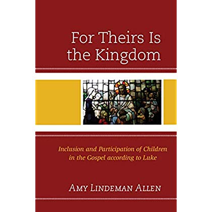 For Theirs Is the Kingdom: Inclusion and Participation of Children in the Gospel according to Luke