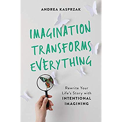 Imagination Transforms Everything: Rewrite Your Life's Story with 'Intentional Imagining'