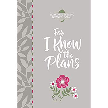 For I Know the Plans (Morning & Evening Devotional) (Morning & Evening Devotionals)