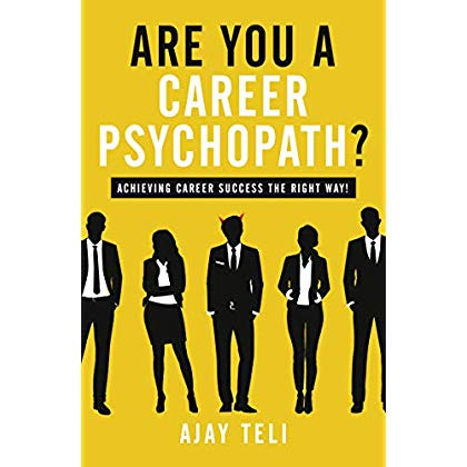 Are You A Career Psychopath?: Achieving career success the right way