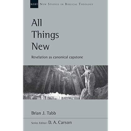All Things New: Revelation as Canonical Capstone (New Studies in Biblical Theology)