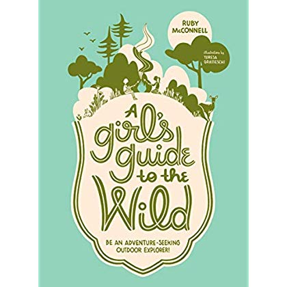 A Girl's Guide to the Wild: Be an Adventure-Seeking Outdoor Explorer!