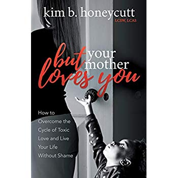 But Your Mother Loves You: How to Overcome the Cycle of Toxic Love and Live Your Life Without Shame