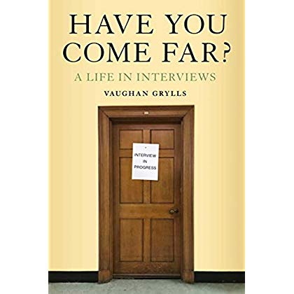 Have You Come Far?: A life in interviews