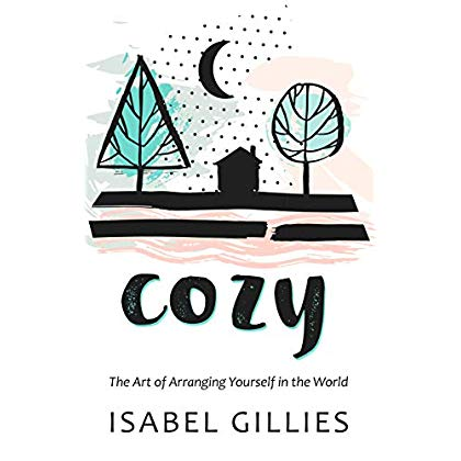 Cozy: The Art of Arranging Yourself in the World (Thorndike Large Print Lifestyles)