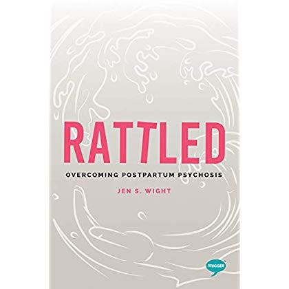 Rattled: Overcoming Postpartum Psychosis