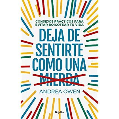 Deja de sentirte como una mierda: Consejos prácticos para evitar boicotear tu vida / How to Stop Feeling Like Sh*t (Spanish Edition)