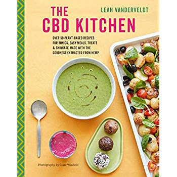 The CBD Kitchen: Over 50 plant-based recipes for tonics, easy meals, treats & skincare made with the goodness extracted from hemp