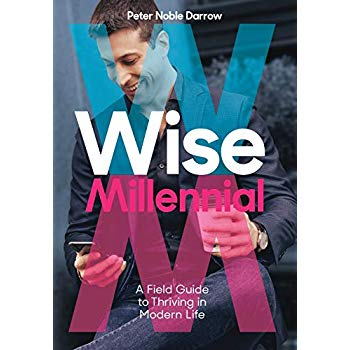 Wise Millennial: A Field Guide to Thriving in Modern Life
