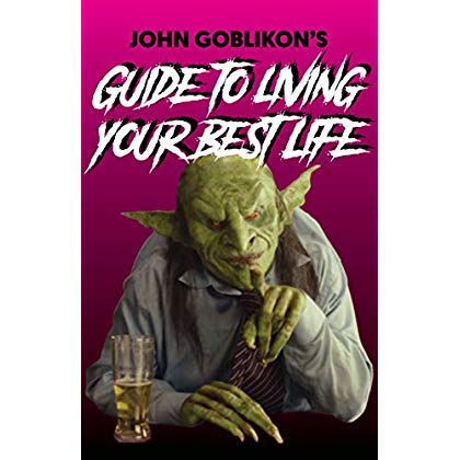 John Goblikon's Guide to Living Your Best Life