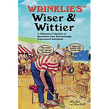 Wrinklies Wiser & Wittier: A Whimsical Collection of Quotations from Entertainingly Experienced Individuals