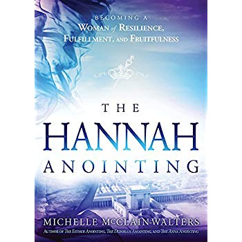 The Hannah Anointing: Becoming a Woman of Resilience, Fulfillment, and Fruitfulness