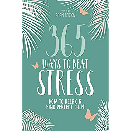 365 Ways to Beat Stress: How to Relax & Find Perfect Calm