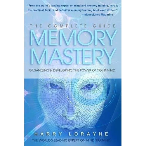 Complete Guide to Memory Mastery: Organizing & Developing The Power of Your Mind